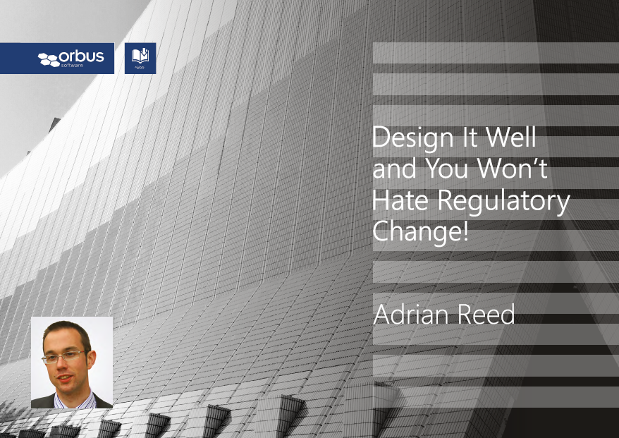 Design it Right and you won't Hate Regulatory Change!